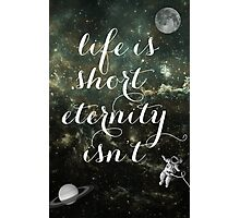 Vintage Quotes Collection -- Life Is Short Eternity Isn't  Photographic Print