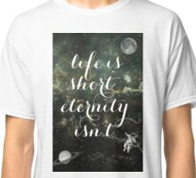 Vintage Quotes Collection -- Life Is Short Eternity Isn't  Classic T-Shirt