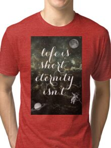 Vintage Quotes Collection -- Life Is Short Eternity Isn't  Tri-blend T-Shirt