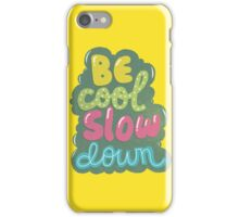 be cool, slow down iPhone Case/Skin
