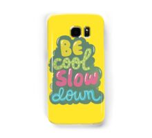 be cool, slow down Samsung Galaxy Case/Skin