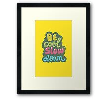 be cool, slow down Framed Print