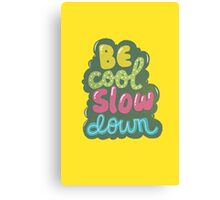 be cool, slow down Canvas Print