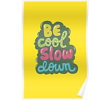 be cool, slow down Poster