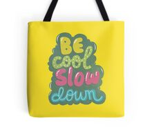 be cool, slow down Tote Bag