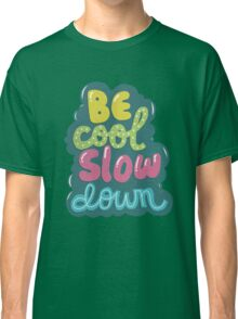 be cool, slow down Classic T-Shirt