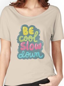 be cool, slow down Women's Relaxed Fit T-Shirt