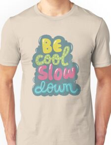 be cool, slow down T-Shirt