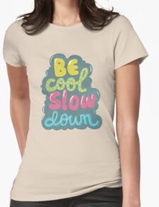 be cool, slow down Womens Fitted T-Shirt
