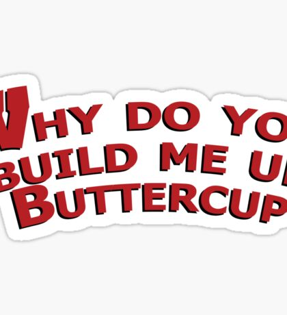 Why Do you Build Me Up Buttercup Wisconsin Badgers Sticker