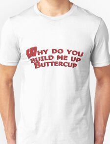 Why Do you Build Me Up Buttercup Wisconsin Badgers Unisex T-Shirt