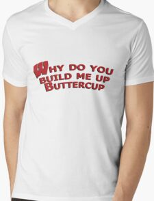 Why Do you Build Me Up Buttercup Wisconsin Badgers Mens V-Neck T-Shirt