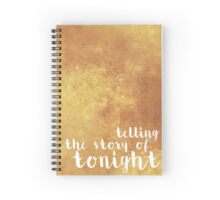The Story of Tonight Spiral Notebook