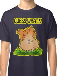 Guess what? Chicken butt! Classic T-Shirt