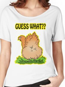 Guess what? Chicken butt! Women's Relaxed Fit T-Shirt