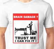 Brain damage, trust me I can fix it! Unisex T-Shirt
