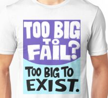 Too Big To Fail Too Big To Exist Unisex T-Shirt
