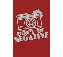 Don't Be Negative funny nerd geek geeky Photographic Print