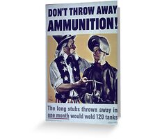 Don't Throw Away Ammunition Greeting Card