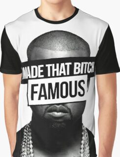 I made that bitch famous Graphic T-Shirt