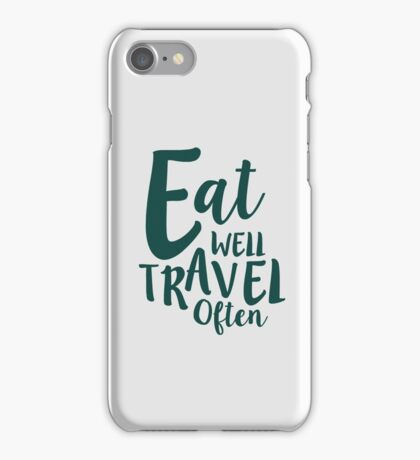 Eat Well Travel Often Quote - GREEN  iPhone Case/Skin