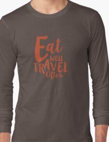 Eat Well Travel Often Quote - ORANGE Long Sleeve T-Shirt