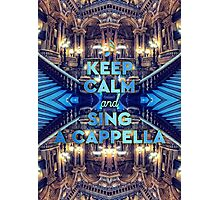 Keep Calm and Sing A Cappella Opera Garnier Paris Photographic Print