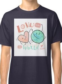 Love makes the world go 'round Classic T-Shirt