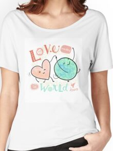Love makes the world go 'round Women's Relaxed Fit T-Shirt