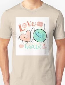 Love makes the world go 'round Unisex T-Shirt