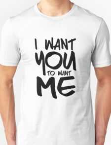I want you to want me - white Unisex T-Shirt