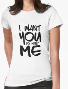 I want you to want me - white Womens Fitted T-Shirt