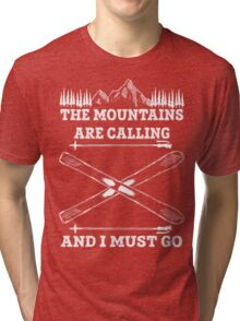The Mountains Are Calling And I Must Go - Skiing T Shirt Tri-blend T-Shirt