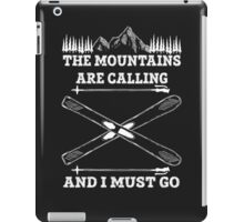 The Mountains Are Calling And I Must Go - Skiing T Shirt iPad Case/Skin
