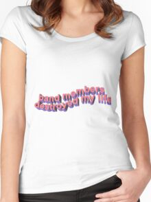 BAND MEMBERS DESTROYED MY LIFE Women's Fitted Scoop T-Shirt