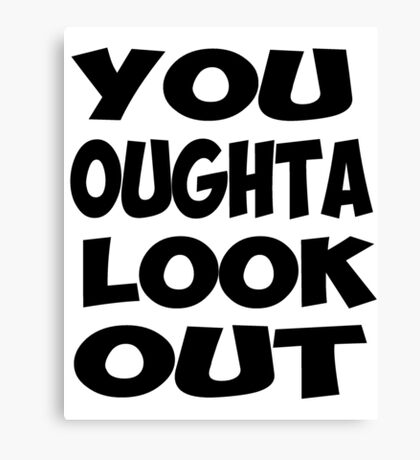 You Oughta Look Out Canvas Print