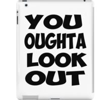 You Oughta Look Out iPad Case/Skin