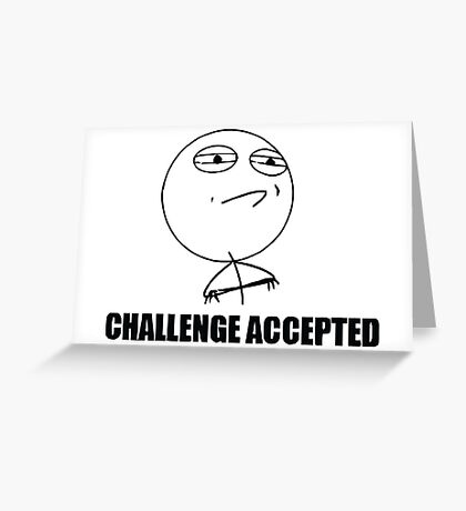 Challenge Accepted Rage Meme Greeting Card