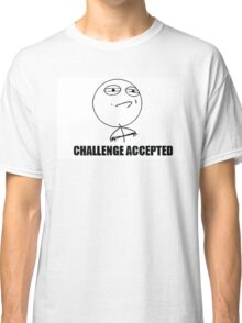 Challenge Accepted Rage Meme Classic T-Shirt
