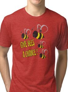 Give bees a chance Tri-blend T-Shirt