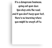 It's A Dangerous Business, Going Out Your Door T Shirt Canvas Print