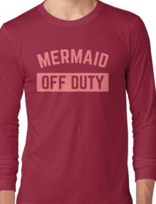 Mermaid Off Duty Funny Quote Long Sleeve T-Shirt