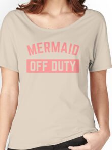 Mermaid Off Duty Funny Quote Women's Relaxed Fit T-Shirt