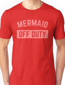 Mermaid Off Duty Funny Quote Unisex T-Shirt