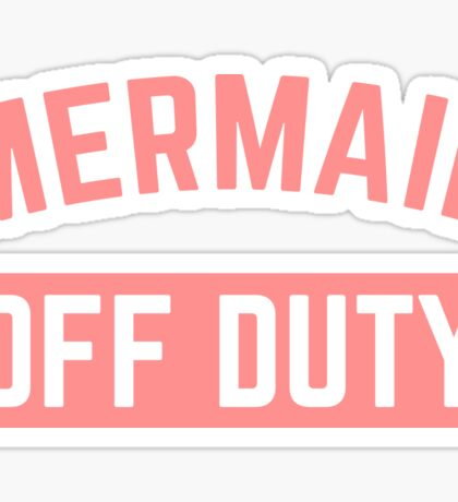 Mermaid Off Duty Funny Quote Sticker