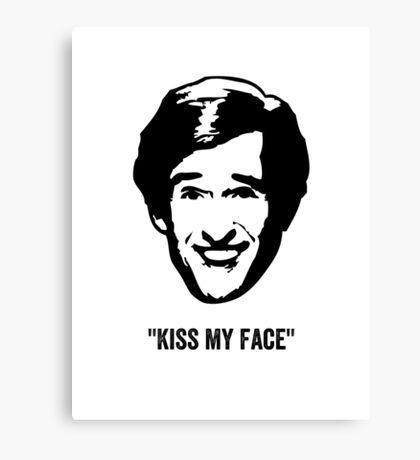 "Alan Partridge ""Kiss my Face"" Quote Canvas Print"