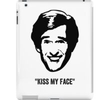 "Alan Partridge ""Kiss my Face"" Quote iPad Case/Skin"