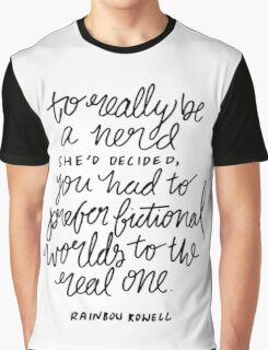 """To really be a nerd, she'd decided, you had to prefer fictional worlds to the real one"" Graphic T-Shirt"