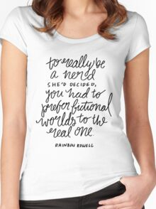"""To really be a nerd, she'd decided, you had to prefer fictional worlds to the real one"" Women's Fitted Scoop T-Shirt"
