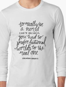 """""""To really be a nerd, she'd decided, you had to prefer fictional worlds to the real one"""" Long Sleeve T-Shirt"""